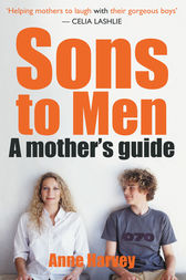 Sons to Men: A Mothers Guide by Anne Harvey