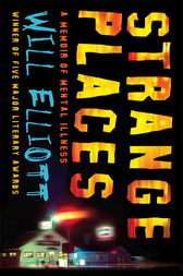Strange Places: A Memoir of Mental Illness by Will Elliott