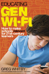 Educating Gen Wi-Fi: How We Can Make Schools Relevant for 21st Century Learners by Greg Whitby