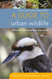 A Guide To Urban Wildlife: 250 creatures you meet on your street by Christopher B. Daniels
