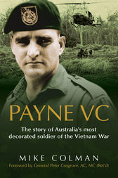 Payne Vc: The Story Of Australia's Most Decorated Soldier from the Vietn am War by Mike Colman