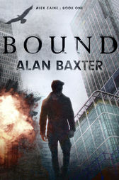 Bound: Alex Caine Book 1 by Alan Baxter