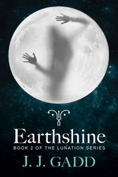 Earthshine: Book 2 in the Lunation Series by J.J. Gadd