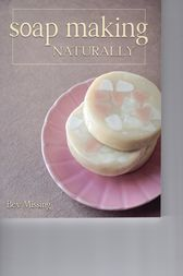 Soap Making Naturally by Bev Missing