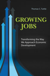 Growing Jobs: Transforming the Way We Approach Economic Development by Thomas Tuttle