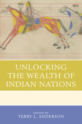 Unlocking the Wealth of Indian Nations by Terry L. Anderson