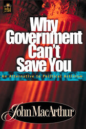Why Government Can't Save You by John F. MacArthur
