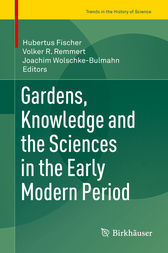 Gardens, Knowledge and the Sciences in the Early Modern Period by Hubertus Fischer