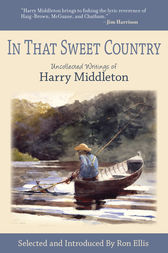 In That Sweet Country by Harry Middleton