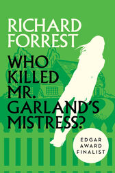 Who Killed Mr. Garland's Mistress? by Richard Forrest
