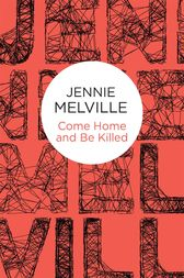 Come Home and Be Killed by Jennie Melville