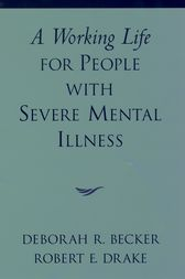 A Working Life for People with Severe Mental Illness by Deborah R. Becker