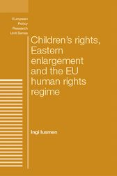 Children's rights, Eastern enlargement and the EU human rights regime by Ingi Iusmen