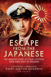 Escape from the Japanese by Lieutenant Commander Ralph Burton Goodwin OBE RNZVR