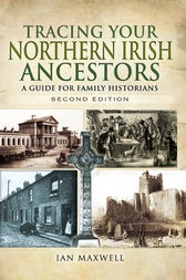 Tracing Your Northern Irish Ancestors - Second Edition: A Guide for Family Historians