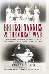 British Nannies and the Great War by Louise Heren
