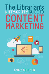 The Librarian's Nitty-Gritty Guide to Content Marketing by Laura Solomon