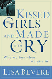 Kissed the Girls and Made Them Cry by Lisa Bevere