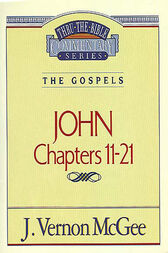 Thru the Bible Vol. 39: The Gospels (John 11-21)