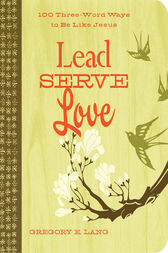 Lead. Serve. Love. by Gregory Lang