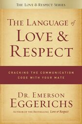 The Language of Love and Respect by Dr. Emerson Eggerichs