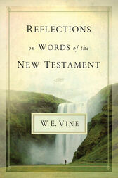 Reflections on Words of the New Testament by W. E. Vine