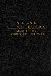 Nelson's Church Leader's Manual for Congregational Care by Thomas Nelson