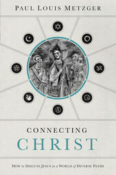 Connecting Christ by Paul Louis Metzger