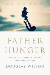 Father Hunger by Douglas Wilson