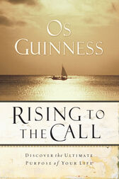 Rising to the Call by Os Guinness