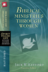Biblical Ministries Through Women by Jack W. Hayford