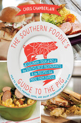 The Southern Foodie's Guide to the Pig by Chris Chamberlain