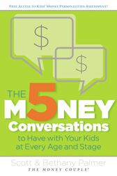 The 5 Money Conversations to Have with Your Kids at Every Age and Stage by Scott Palmer