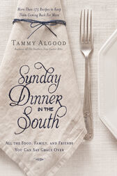 Sunday Dinner in the South by Tammy Algood