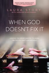 When God Doesn't Fix It by Laura Story