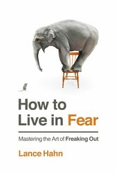 How to Live in Fear by Lance Hahn