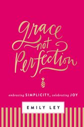 Grace, Not Perfection (with Bonus Content) by Emily Ley