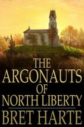 The Argonauts of North Liberty by Bret Harte