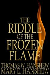The Riddle of the Frozen Flame by Thomas W. Hanshew