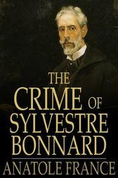 The Crime of Sylvestre Bonnard by Anatole France
