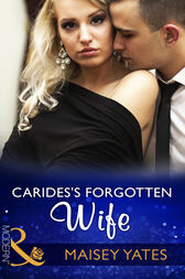 Carides's Forgotten Wife (Mills & Boon Modern) by Maisey Yates