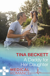 A Daddy For Her Daughter (Mills & Boon Medical) by Tina Beckett