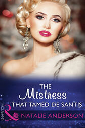 The Mistress That Tamed De Santis (Mills & Boon Modern) (The Throne of San Felipe, Book 2) by Natalie Anderson