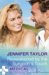 Reawakened By The Surgeon's Touch (Mills & Boon Medical) by Jennifer Taylor