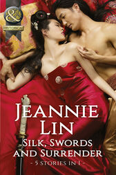 Silk, Swords And Surrender: The Touch of Moonlight / The Taming of Mei Lin / The Lady's Scandalous Night / An Illicit Temptation / Capturing the Silken Thief (Mills & Boon Historical)