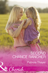 Second Chance Rancher (Mills & Boon Cherish) (Rocky Mountain Twins, Book 2) by Patricia Thayer
