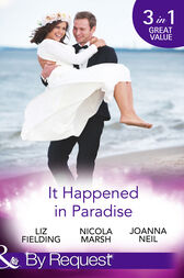 It Happened In Paradise: Wedded in a Whirlwind / Deserted Island, Dreamy Ex! / His Bride in Paradise (Mills & Boon By Request)