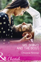 Ms. Bravo And The Boss (Mills & Boon Cherish) (The Bravos of Justice Creek, Book 5) by Christine Rimmer