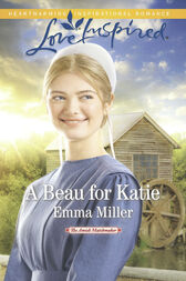 A Beau For Katie (Mills & Boon Love Inspired) (The Amish Matchmaker, Book 3) by Emma Miller