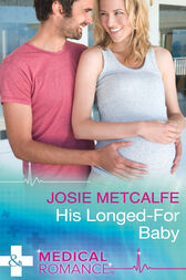 His Longed-For Baby (Mills & Boon Medical) (The ffrench Doctors, Book 1) by Josie Metcalfe